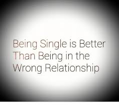 Single Relationship Memes - being single is better than being in the wrong relationship meme