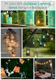 Ideas For Your Backyard 10 Chic Diy Outdoor Lighting Ideas For Your Backyard The