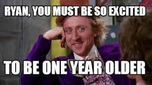 So Excited Meme - meme maker ryan you must be so excited to be one year older