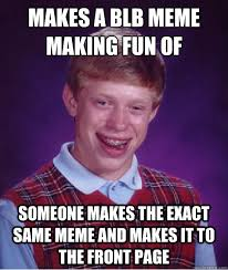 Meme Making Site - makes a blb meme making fun of someone making it to the front page