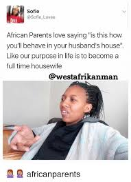 African Parents Meme - sofie lovee african parents love saying is this how you ll behave