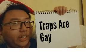Gay Gay Gay Meme - traps are gay gay meme on sizzle