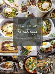 egg recipes for dinner 20 favorite egg recipes for breakfast lunch and dinner lunches