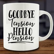 goodbye tension hello pension mug retirement coffee mug mugcountry