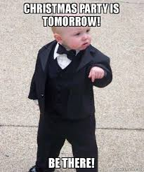 Christmas Party Meme - christmas party is tomorrow be there godfather baby make a meme