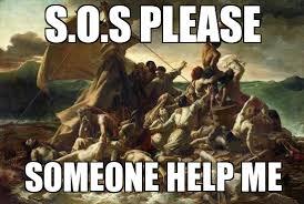 Sos Meme - un categorized s o s please someone help me weknowmemes