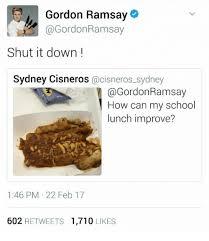 School Lunch Meme - gordon ramsay ramsay shut it down sydney cisneros acisneros