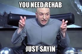 Just Sayin Meme - you need rehab just sayin dr evil austin powers make a meme