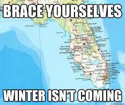 Florida Winter Meme - brace yourselves winter isn t coming florida heat quickmeme