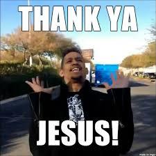 Thank Jesus Meme - thank ya jesus imgur
