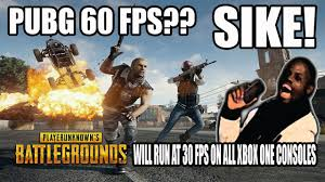 pubg 30 fps got em pubg will be 30 fps across all xbox one consoles even