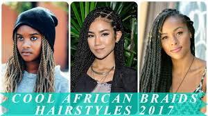 cool african braids hairstyles 2017 youtube