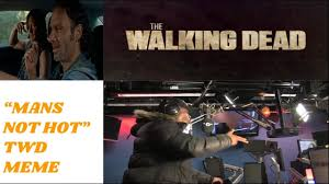 The Walking Meme - mans not hot the walking dead meme youtube