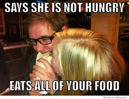 Food Photo Meme - says she is not hungry eats all of your food weknowmemes