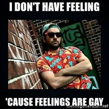 Gay Meme Generator - i don t have feeling cause feelings are gay jon lajoie meme