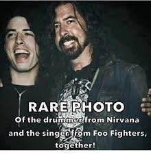 Foo Fighters Meme - rare photo of the drummer from nirvana and the singer from foo