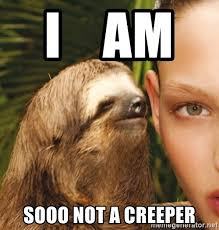 Creeper Meme - i am sooo not a creeper the rape sloth meme generator