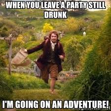 Adventure Meme - when you leave a party still drunk i m going on an adventure