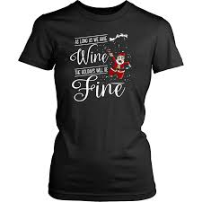 Womens Holidays by As Long As We Have Wine The Holidays Will Be Fine Womens Shirt