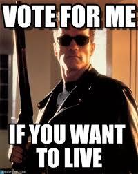 Vote For Me Meme - vote for me terminator 2 meme on memegen
