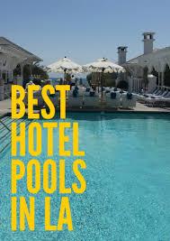 the 10 best hotel pools in los angeles momsla