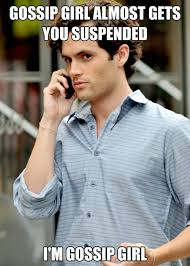 Gossip Girl Memes - introducing the new gossip girl meme