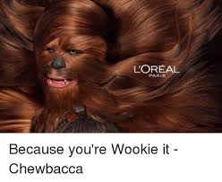 Chewbacca Memes - l oreal paris because you re wookie it chewbacca chewbacca