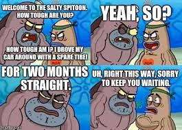 Salty Spitoon Meme - how tough are you meme welcome to the salty spitoon how tough are