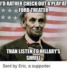 Listen To Me Meme - idrather checkouta play at ford theater than listen to hillary s