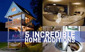 5 Home Loans by 5 Truly Insane Home Additions Garden State Home Loans