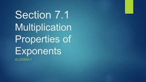 section 7 1 multiplication properties of exponents ppt download