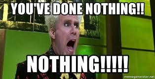 Mugatu Meme - you ve done nothing nothing done nothing mugatu meme