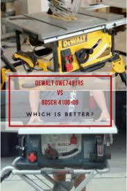 bosch 4100 09 10 inch table saw dewalt dwe7491rs vs bosch 4100 09 which table saw is better