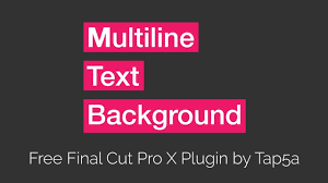 tap5a multiline text background free final cut pro x plugin