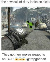 Call Of Duty Memes - the new call of duty looks so sick they got new melee weapons on