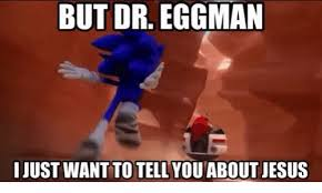 Eggman Meme - but dr eggman i just want to tell you about jesus jesus meme on