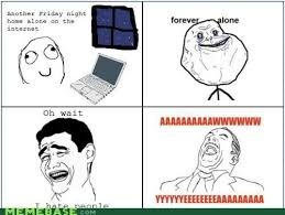 Know Your Meme Forever Alone - alone friday memes friday best of the funny meme