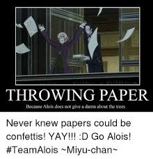 Paper Throwing Meme - throwing paper because alois does not give a damn about the trees