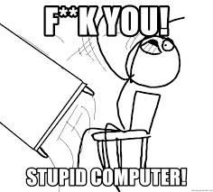 Computer Flip Meme - f k you stupid computer desk flip rage guy meme generator