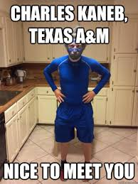 Texas A M Memes - charles kaneb texas a m nice to meet you instant offense kaneb