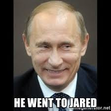 He Went To Jared Meme - he went to jared putin trolling meme generator