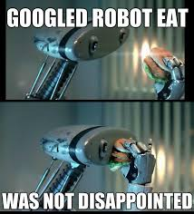 Meme Eat - robot eat googled it was not disappointed know your meme