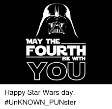 Star Wars Day Meme - may the fourth be with you happy star wars day unknown punster