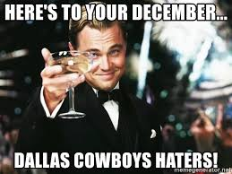 Cowboy Haters Meme - here s to your december dallas cowboys haters leonardo