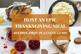 how to host an epic thanksgiving dinner recipes planning