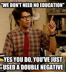 Meme Education - we don t need no education yes you do you ve just used a double