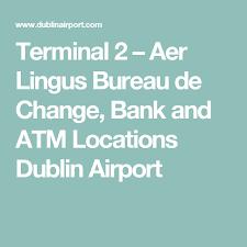 bureau de change 19 terminal 2 aer lingus bureau de change bank and atm locations