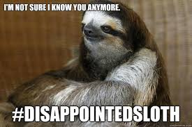 Angry Sloth Meme - disappointed sloth memes quickmeme