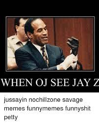 Jay Meme - when oj see jay z jussayin nochillzone savage memes funnymemes