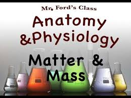 What Is Anatomy And Physiology Class Chemistry For Anatomy And Physiology Matter And Mass 02 01
